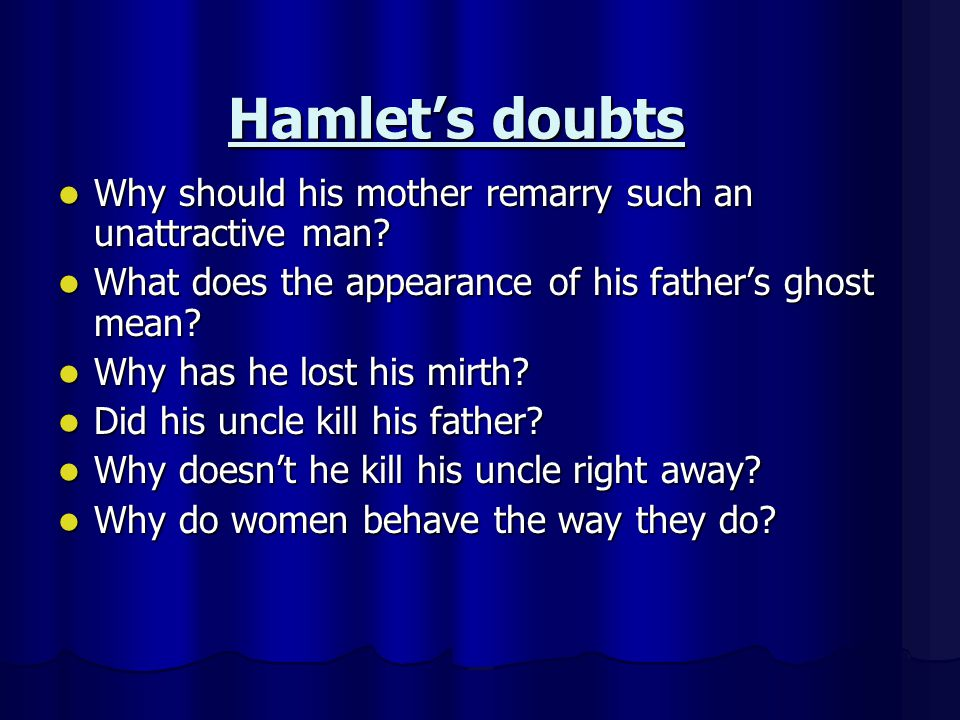 Hamlets doubts Why should his mother remarry such an unattractive man? Why should his mother remarry such an unattractive man? What does the appearanc