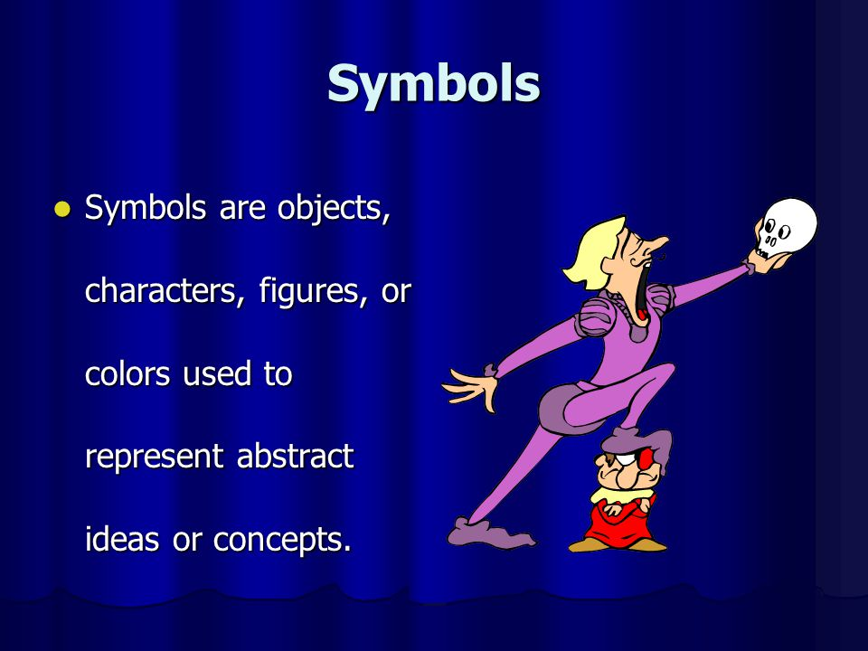 Symbols Symbols are objects, characters, figures, or colors used to represent abstract ideas or concepts. Symbols are objects, characters, figures, or