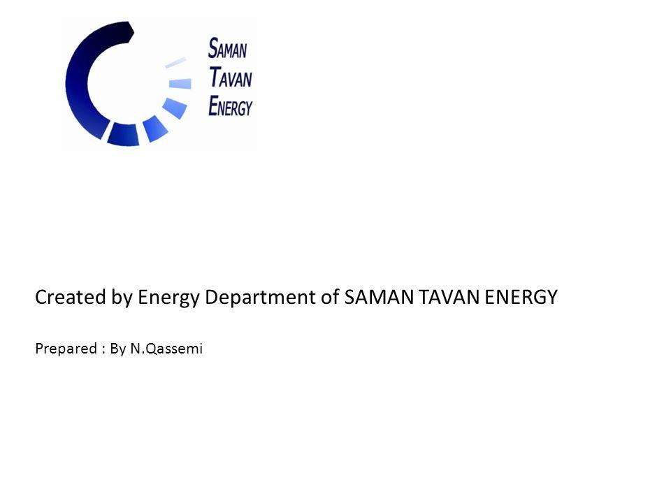 Created by Energy Department of SAMAN TAVAN ENERGY Prepared : By N.Qassemi