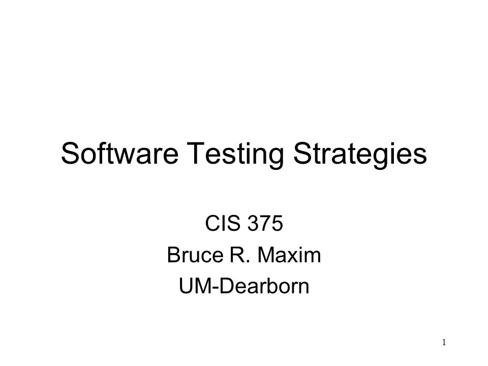 1 Software Testing Strategies CIS 375 Bruce R. Maxim UM-Dearborn