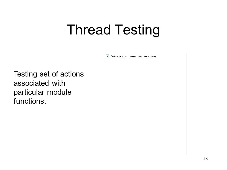 16 Thread Testing Testing set of actions associated with particular module functions.