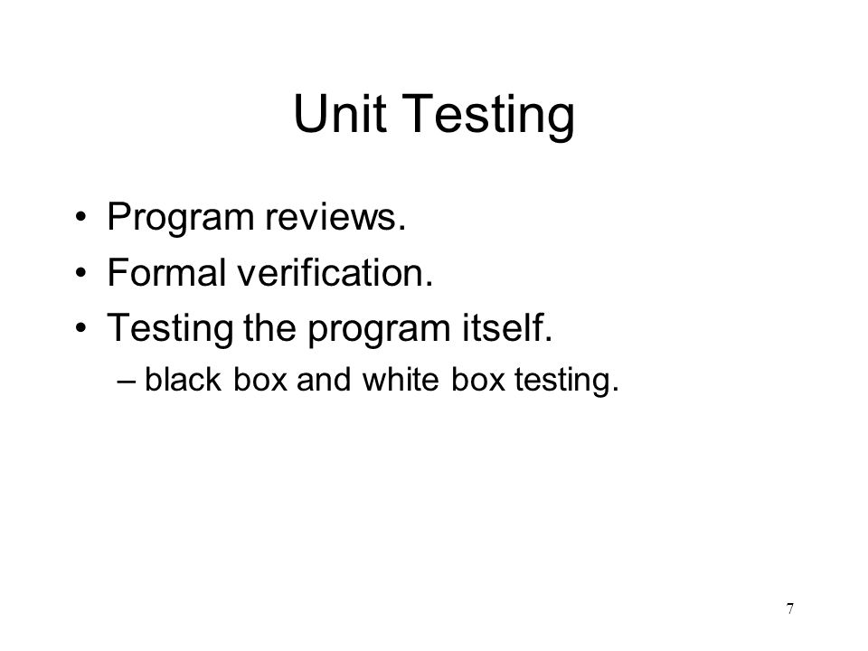 7 Unit Testing Program reviews.Formal verification.