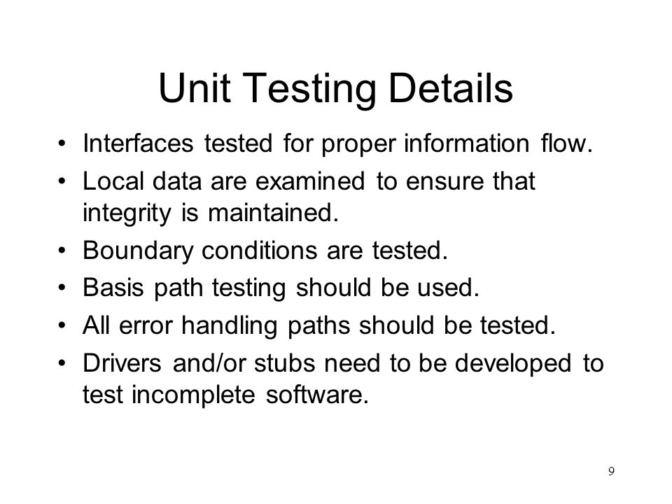 9 Unit Testing Details Interfaces tested for proper information flow.
