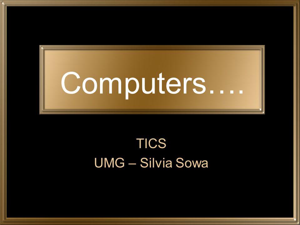 Computers…. TICS UMG – Silvia Sowa