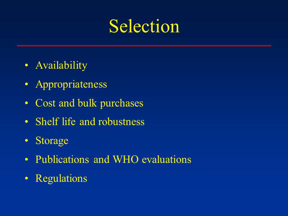 Selection Availability Appropriateness Cost and bulk purchases Shelf life and robustness Storage Publications and WHO evaluations Regulations