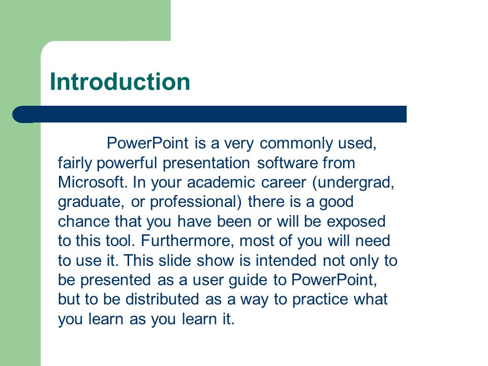 Introduction PowerPoint is a very commonly used, fairly powerful presentation software from Microsoft.