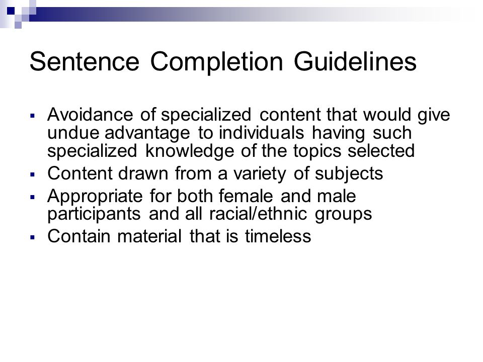 Sentence Completion Guidelines Avoidance of specialized content that would give undue advantage to individuals having such specialized knowledge of th