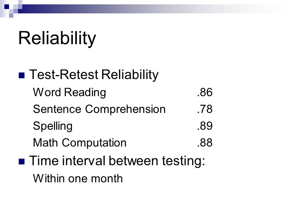 Reliability Test-Retest Reliability Word Reading.86 Sentence Comprehension.78 Spelling.89 Math Computation.88 Time interval between testing: Within on