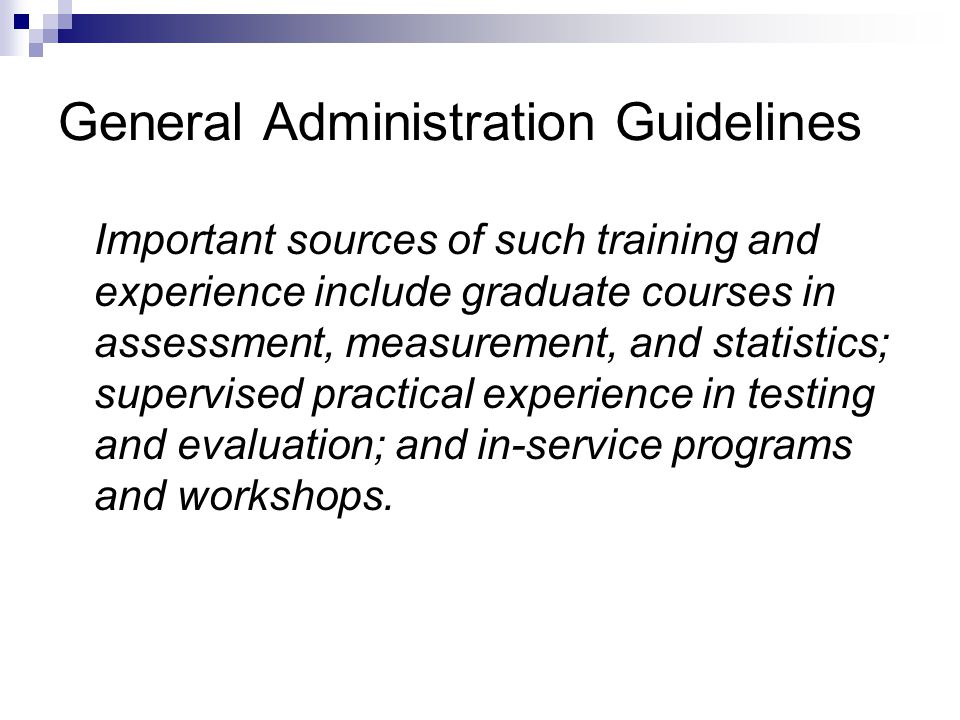 General Administration Guidelines Important sources of such training and experience include graduate courses in assessment, measurement, and statistic