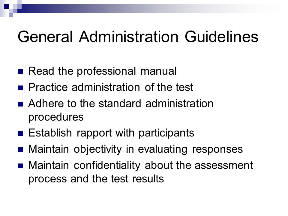 General Administration Guidelines Read the professional manual Practice administration of the test Adhere to the standard administration procedures Es