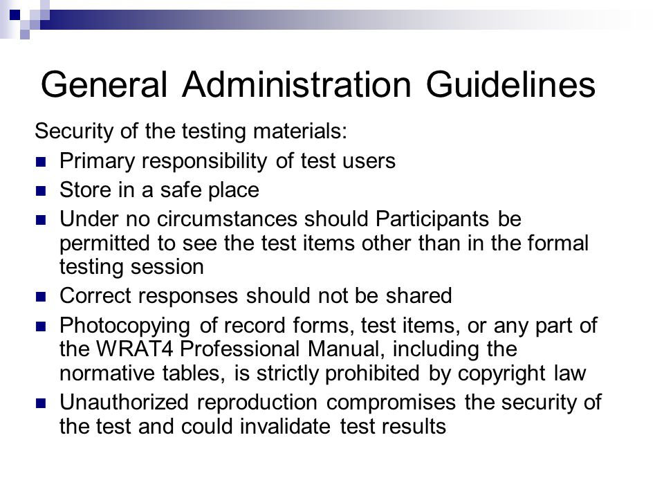 General Administration Guidelines Security of the testing materials: Primary responsibility of test users Store in a safe place Under no circumstances