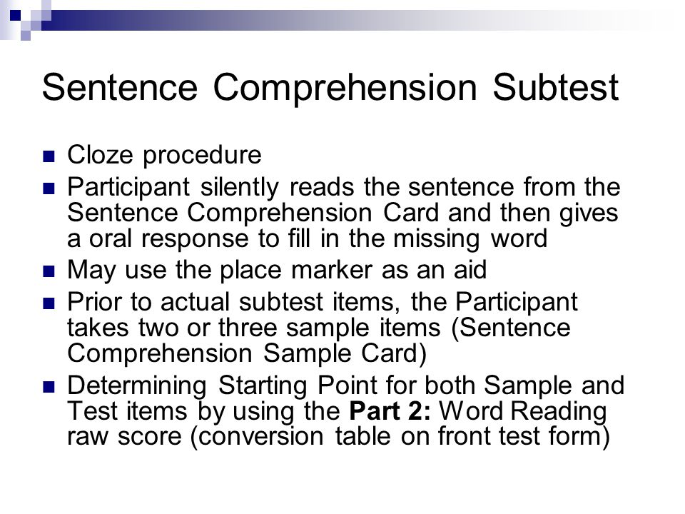 Sentence Comprehension Subtest Cloze procedure Participant silently reads the sentence from the Sentence Comprehension Card and then gives a oral resp
