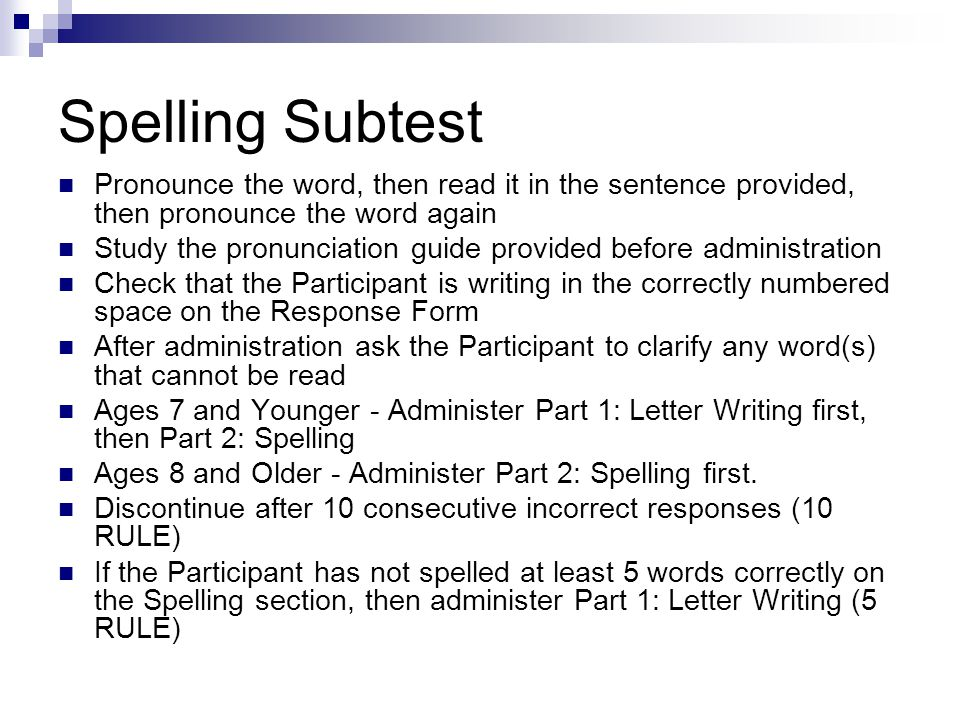 Spelling Subtest Pronounce the word, then read it in the sentence provided, then pronounce the word again Study the pronunciation guide provided befor