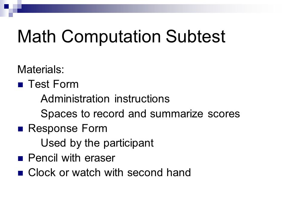 Math Computation Subtest Materials: Test Form Administration instructions Spaces to record and summarize scores Response Form Used by the participant