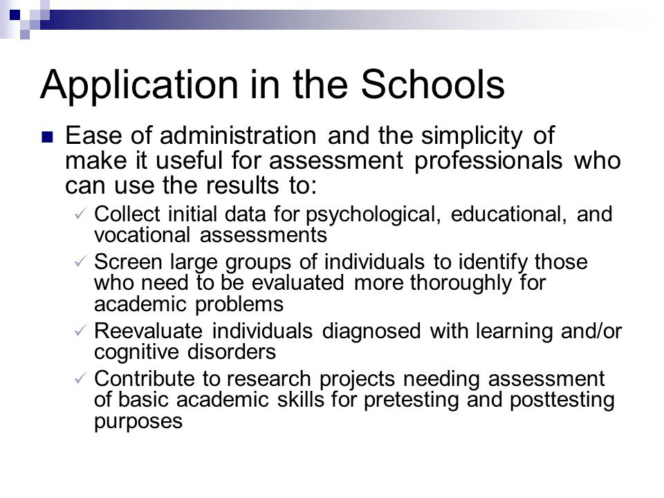 Application in the Schools Ease of administration and the simplicity of make it useful for assessment professionals who can use the results to: Collec