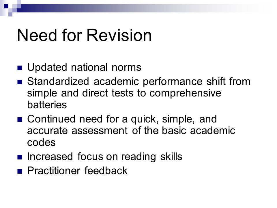 Need for Revision Updated national norms Standardized academic performance shift from simple and direct tests to comprehensive batteries Continued nee