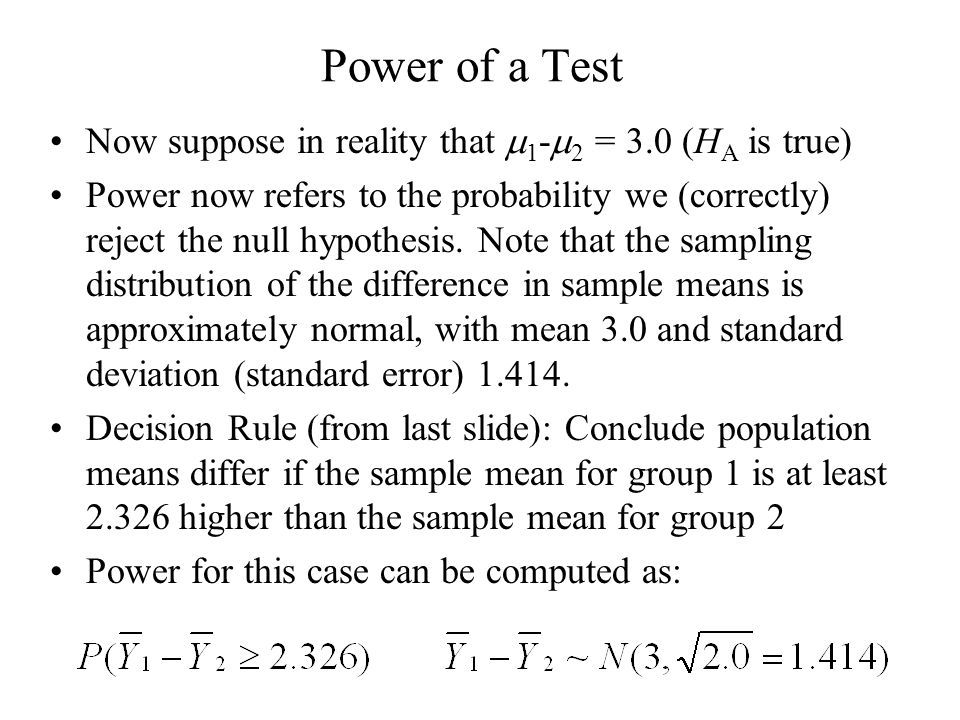 Power of a Test Now suppose in reality that 1 - 2 = 3.0 (H A is true) Power now refers to the probability we (correctly) reject the null hypothesis. N