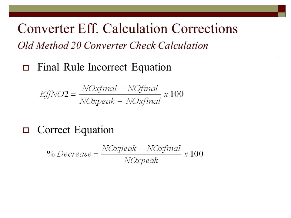 Converter Eff. Calculation Corrections Old Method 20 Converter Check Calculation Final Rule Incorrect Equation Correct Equation