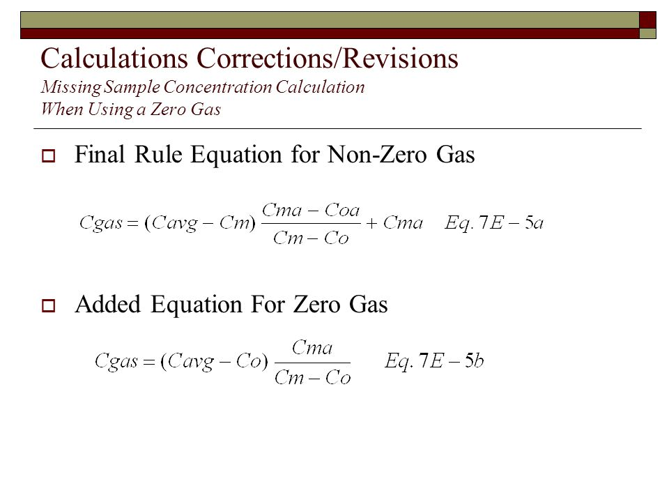 Calculations Corrections/Revisions Missing Sample Concentration Calculation When Using a Zero Gas Final Rule Equation for Non-Zero Gas Added Equation For Zero Gas