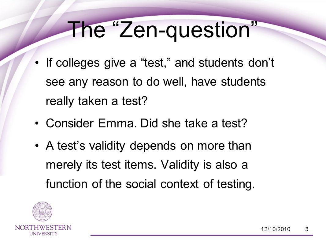 The Zen-question If colleges give a test, and students dont see any reason to do well, have students really taken a test.