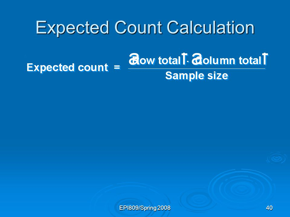 EPI809/Spring 200840 Expected Count Calculation