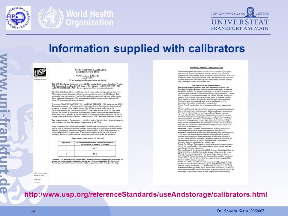 Dr. Sandra Klein, 06/2007 39 Information supplied with calibrators http:/www.usp.org/referenceStandards/useAndstorage/calibrators.html