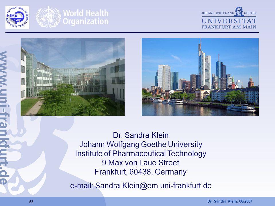 Dr. Sandra Klein, 06/2007 63 Dr. Sandra Klein Johann Wolfgang Goethe University Institute of Pharmaceutical Technology 9 Max von Laue Street Frankfurt