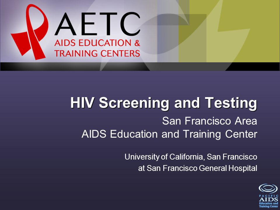 2 About this Presentation These slides were developed by the UCSF San Francisco Area AIDS Education and Center as a component of the SFAETC HIV Screening and Testing Training Curriculum Guide.