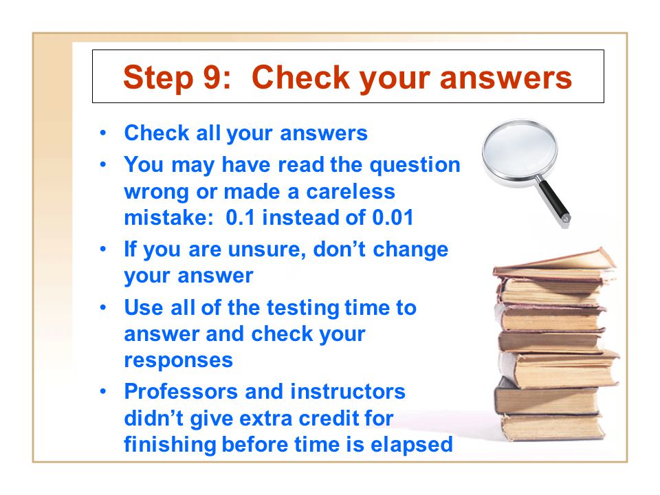 Step 9: Check your answers Check all your answers You may have read the question wrong or made a careless mistake: 0.1 instead of 0.01 If you are unsu