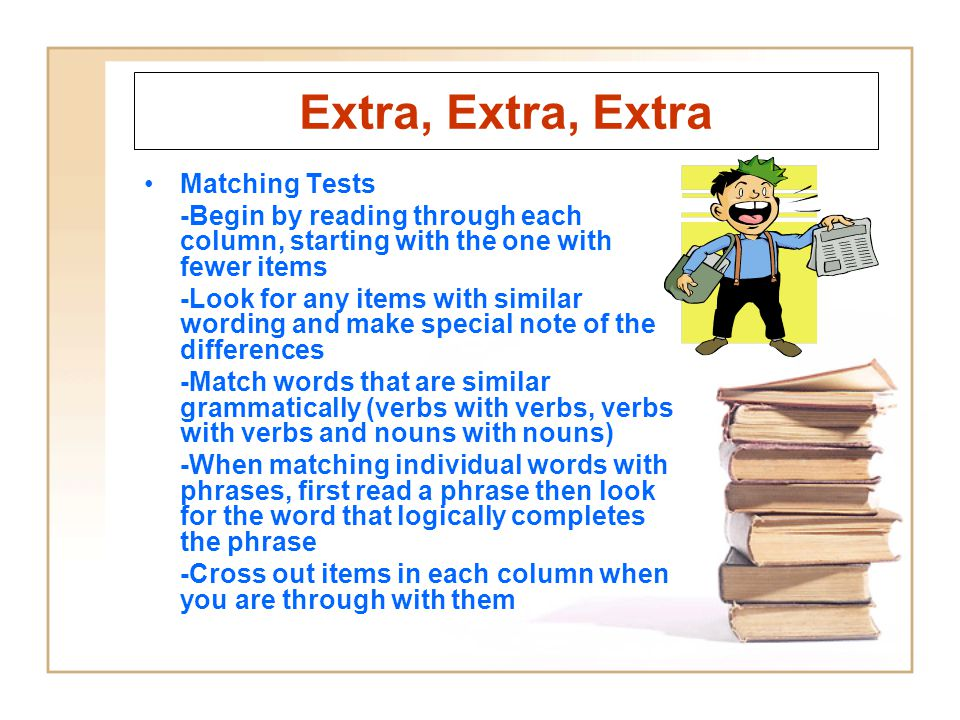 Extra, Extra, Extra Matching Tests -Begin by reading through each column, starting with the one with fewer items -Look for any items with similar word