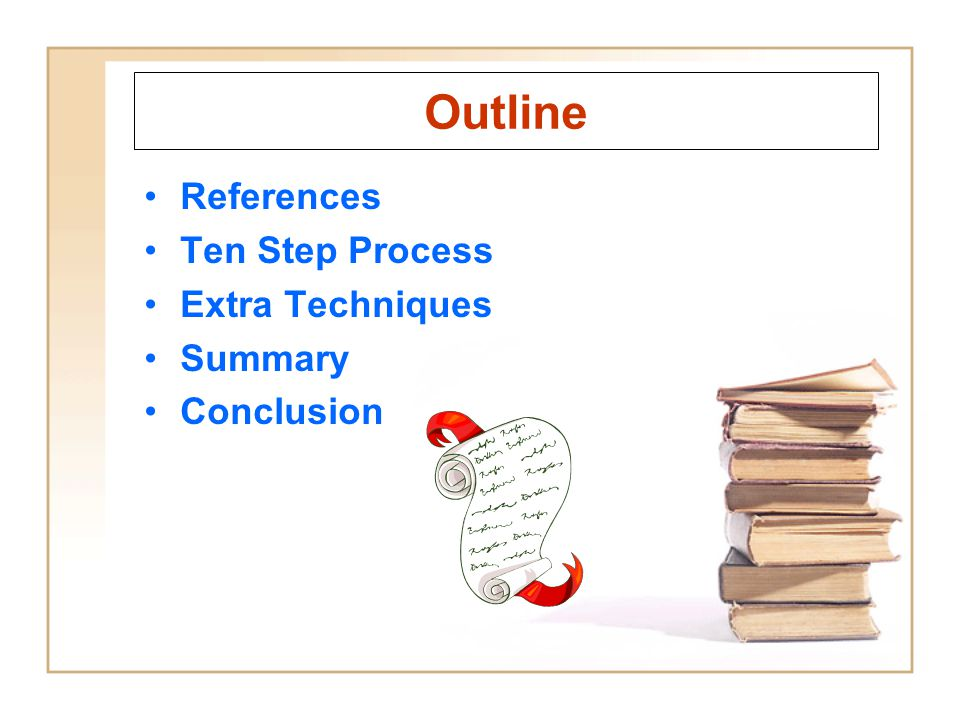 Outline References Ten Step Process Extra Techniques Summary Conclusion
