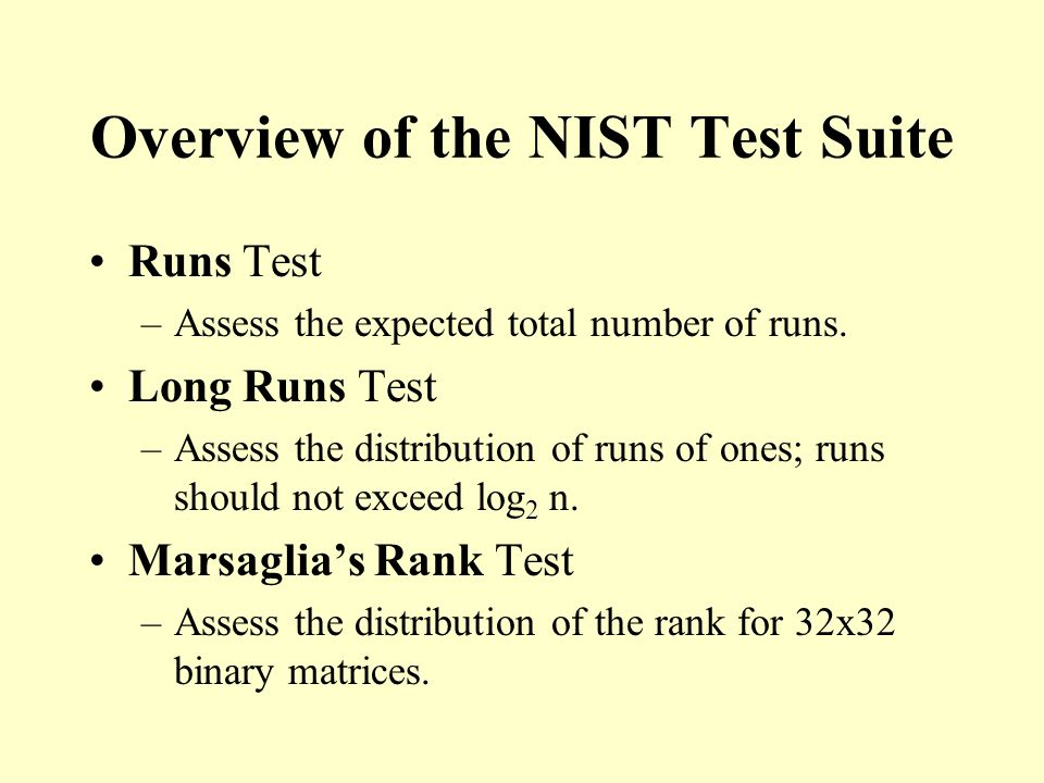 Overview of the NIST Test Suite Runs Test –Assess the expected total number of runs.
