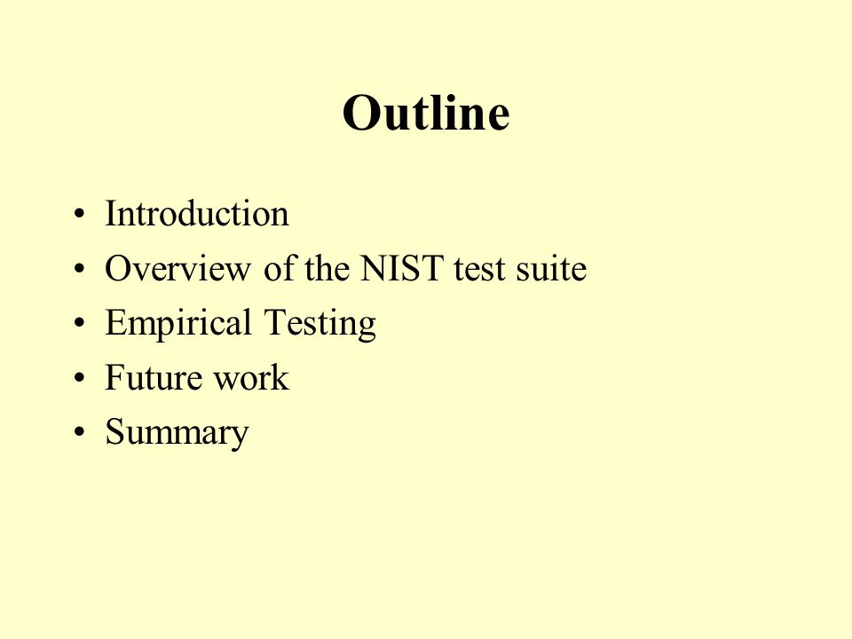 Outline Introduction Overview of the NIST test suite Empirical Testing Future work Summary