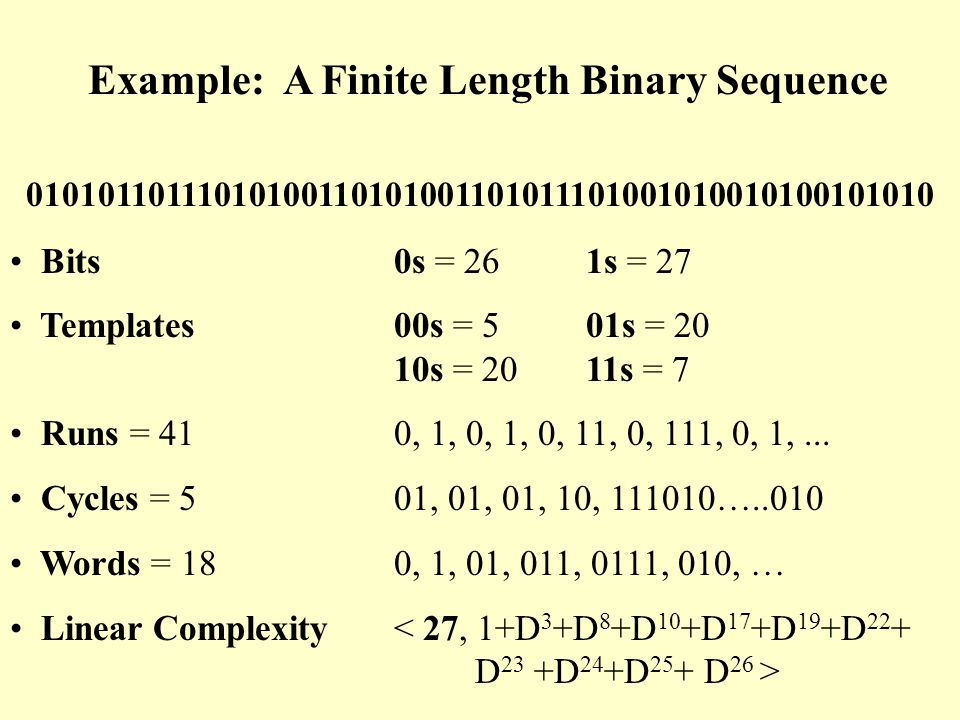 Example: A Finite Length Binary Sequence Bits0s = 261s = 27 Templates 00s = 5 01s = 20 10s = 20 11s = 7 Runs = 41 0, 1, 0, 1, 0, 11, 0, 111, 0, 1,...