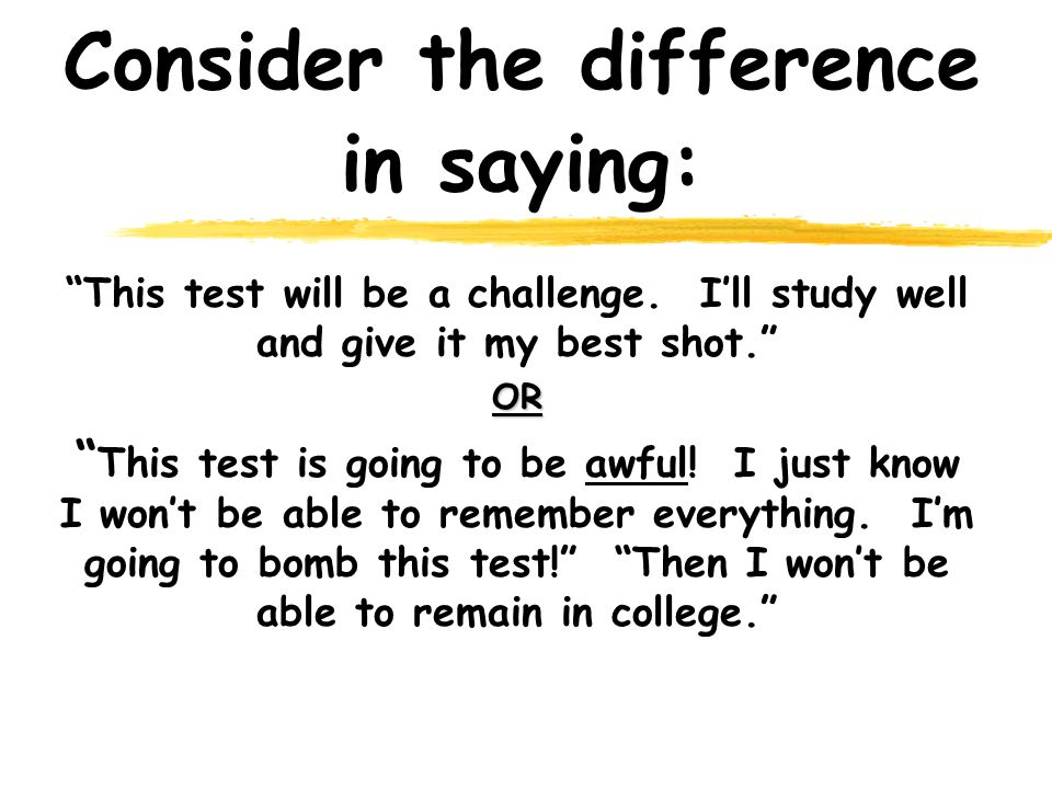 Consider the difference in saying: This test will be a challenge.