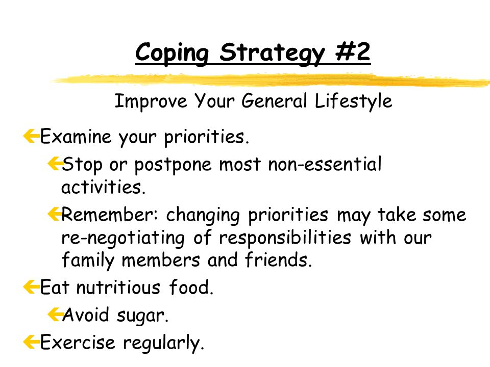 Coping Strategy #2 Improve Your General Lifestyle çExamine your priorities.