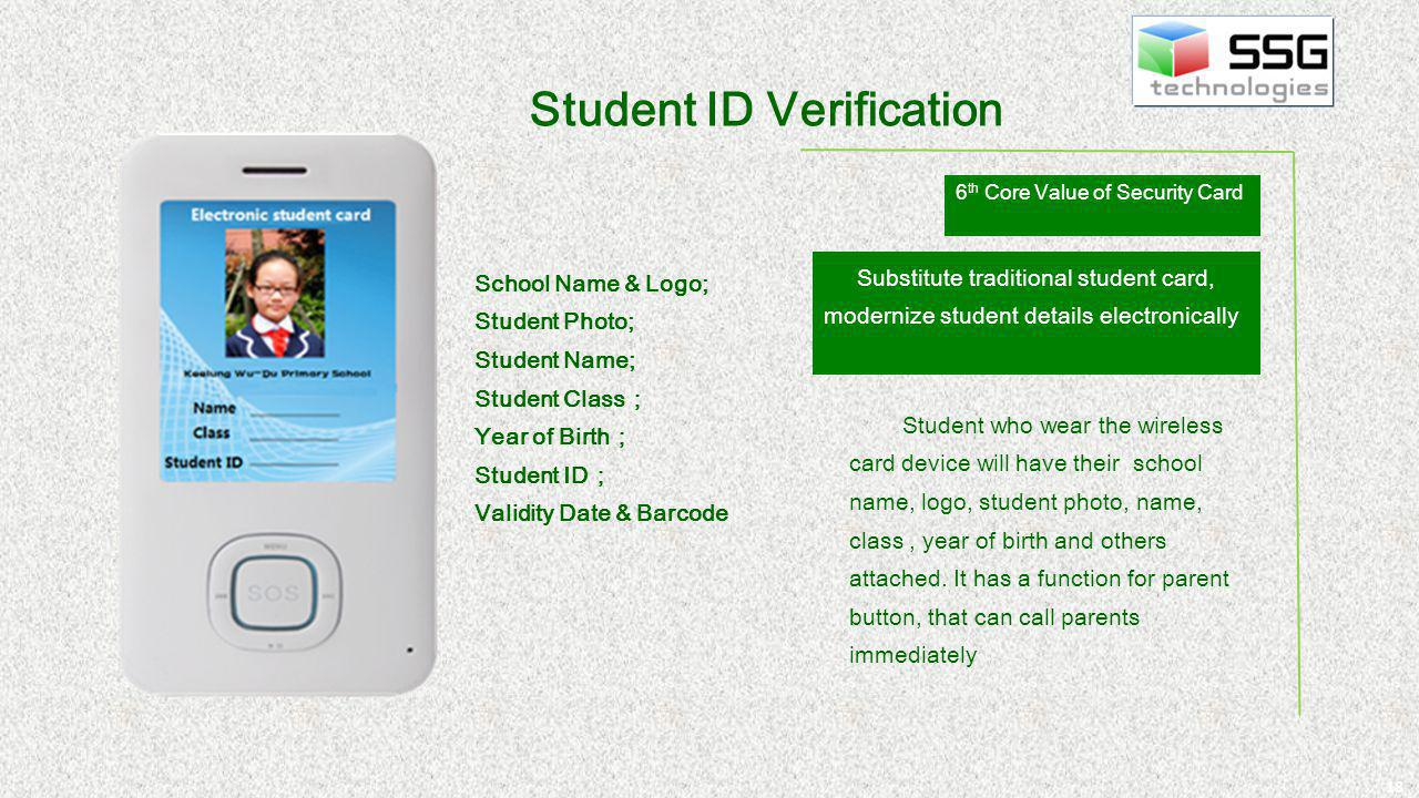 18 Substitute traditional student card, modernize student details electronically Student who wear the wireless card device will have their school name, logo, student photo, name, class, year of birth and others attached.