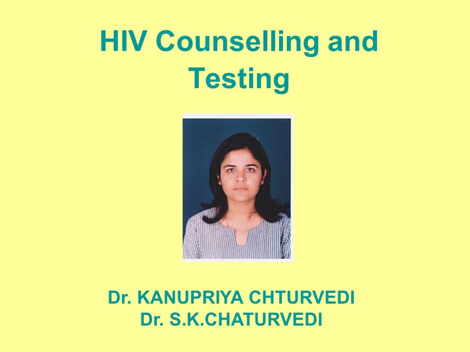 HIV Counselling and Testing Dr. KANUPRIYA CHTURVEDI Dr. S.K.CHATURVEDI