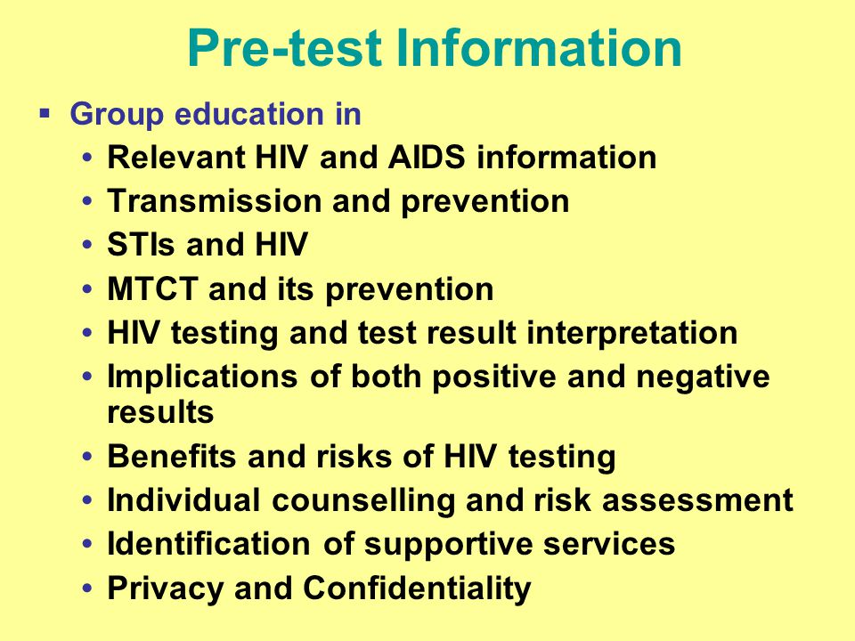 Pre-test Information Group education in Relevant HIV and AIDS information Transmission and prevention STIs and HIV MTCT and its prevention HIV testing