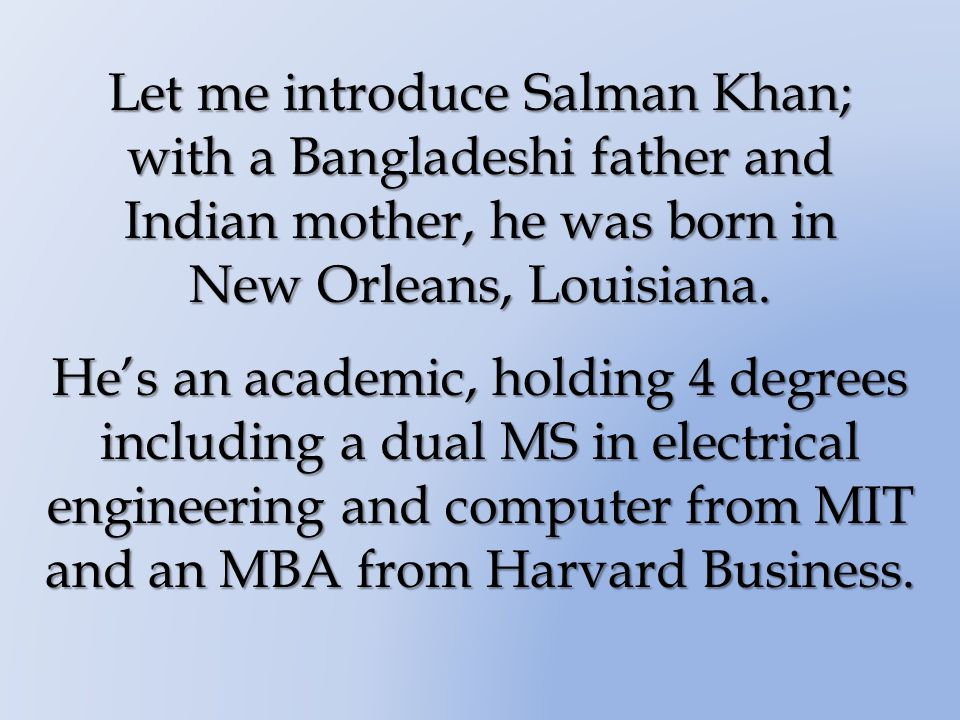 Let me introduce Salman Khan; with a Bangladeshi father and Indian mother, he was born in New Orleans, Louisiana.