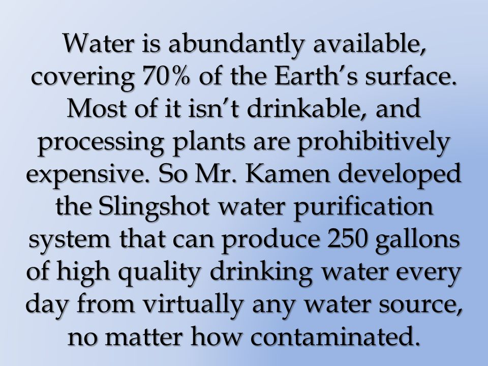 Water is abundantly available, covering 70% of the Earths surface.