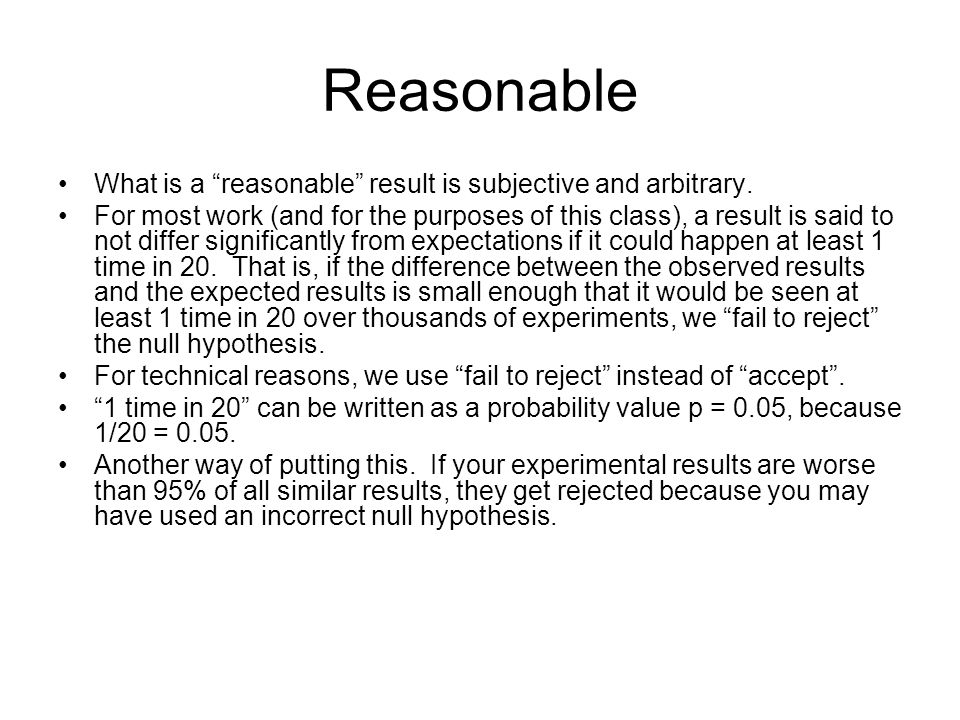 Reasonable What is a reasonable result is subjective and arbitrary. For most work (and for the purposes of this class), a result is said to not differ
