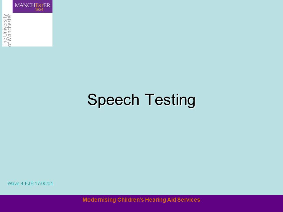 Modernising Childrens Hearing Aid Services Speech Testing Wave 4 EJB 17/05/04