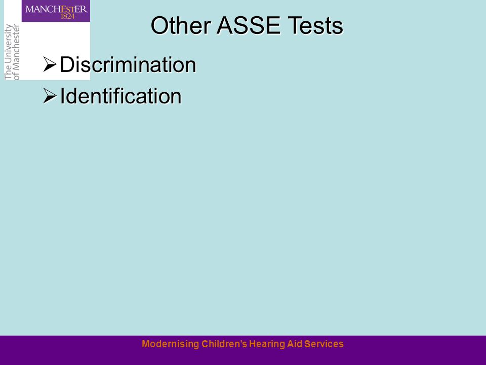 Modernising Childrens Hearing Aid Services Other ASSE Tests Discrimination Discrimination Identification Identification