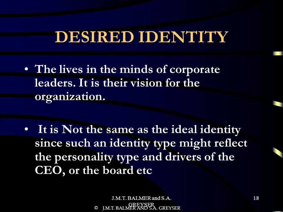 J.M.T.BALMER and S.A. GREYSER 18 DESIRED IDENTITY The lives in the minds of corporate leaders.