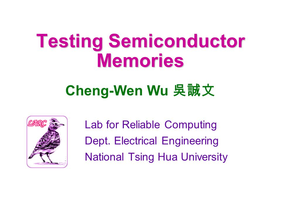 mbist1.10Cheng-Wen Wu, NTHU 72 Typical Test Modes (Characterization) Stress (row/column) Reverse tunneling stress Punch through stress Tox stress DC stress Mass program Weak erase Leak (thin-oxide, bit-line, etc.) Cell current; cell Vt Margin Etc.