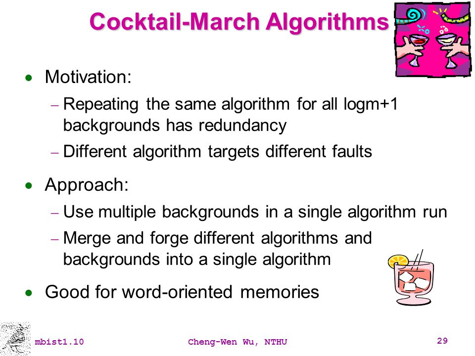 mbist1.10Cheng-Wen Wu, NTHU 29 Cocktail-March Algorithms Motivation: Repeating the same algorithm for all logm+1 backgrounds has redundancy Different