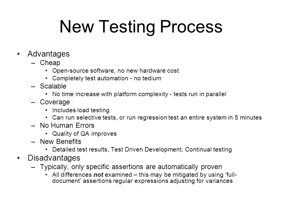 New Testing Process Advantages –Cheap Open-source software, no new hardware cost Completely test automation - no tedium –Scalable No time increase wit