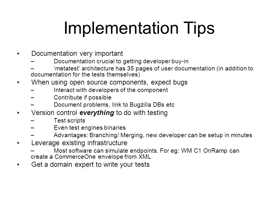 Documentation very important –Documentation crucial to getting developer buy-in –metatest architecture has 35 pages of user documentation (in addition