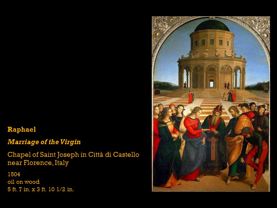 Raphael Marriage of the Virgin Chapel of Saint Joseph in Città di Castello near Florence, Italy 1504 oil on wood 5 ft. 7 in. x 3 ft. 10 1/2 in.